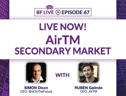 Live Now! AirTM Secondary Market with Ruben Galindo & Simon Dixon   BnkToTheFuture (BF)Live Ep. 67