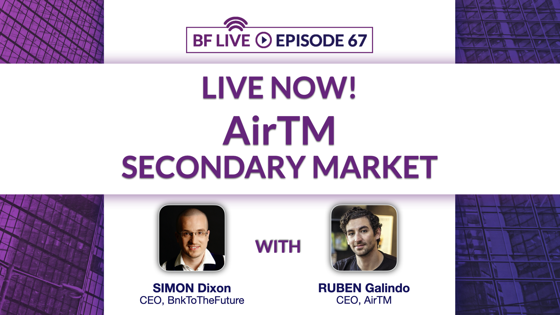 Live Now! AirTM Secondary Market with Ruben Galindo & Simon Dixon | BnkToTheFuture (BF)Live Ep. 67
