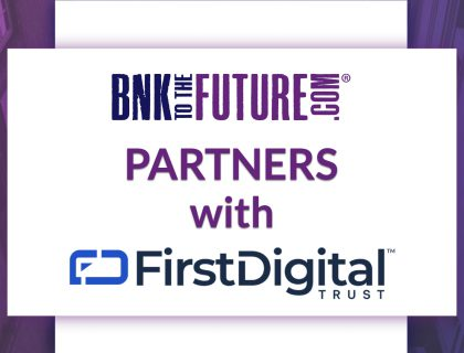 BnkToTheFuture switches to First Digital Trust, in move away from traditional bank structure