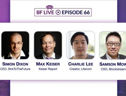 Live with Max Keiser, Charlie Lee, Samson Mow & Simon Dixon | BnkToTheFuture (BF)Live Ep. 66