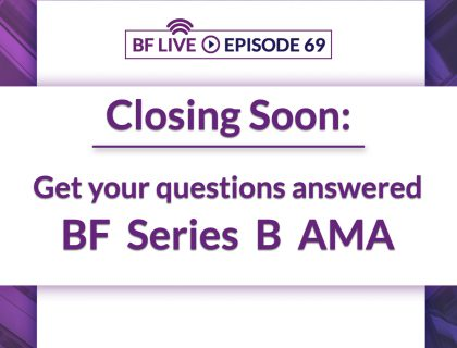 Closing Soon! Get your questions answered on BF Series B AMA | BnkToTheFuture (BF)Live Ep. 69