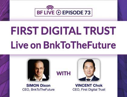 First Digital Trust Live on BF – Securing Digital Assets   BnkToTheFuture (BF) Live Ep. 73