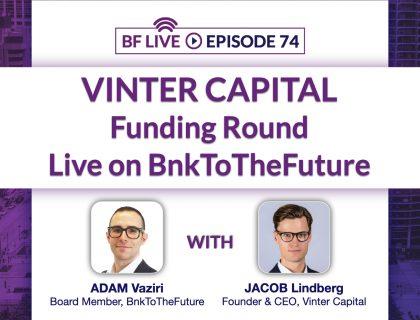 Vinter Capital Funding Round Live on BF   BnkToTheFuture (BF) Live Ep 74