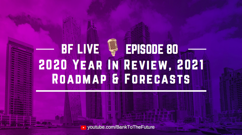 2020 Year In Review, 2021 Roadmap & Forecasts   BnkToTheFuture (BF) Live Ep 80