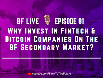 Why Invest In FinTech & Bitcoin Companies On The BF Secondary Market? | BnkToTheFuture (BF)Live Ep 81