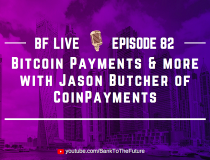 Bitcoin Payments & more with Jason Butcher of CoinPayments | BnkToTheFuture (BF) Live Ep 82