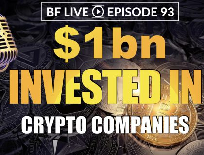 $1bn Invested in Crypto Companies – What Next? | BF LIVE Ep.93
