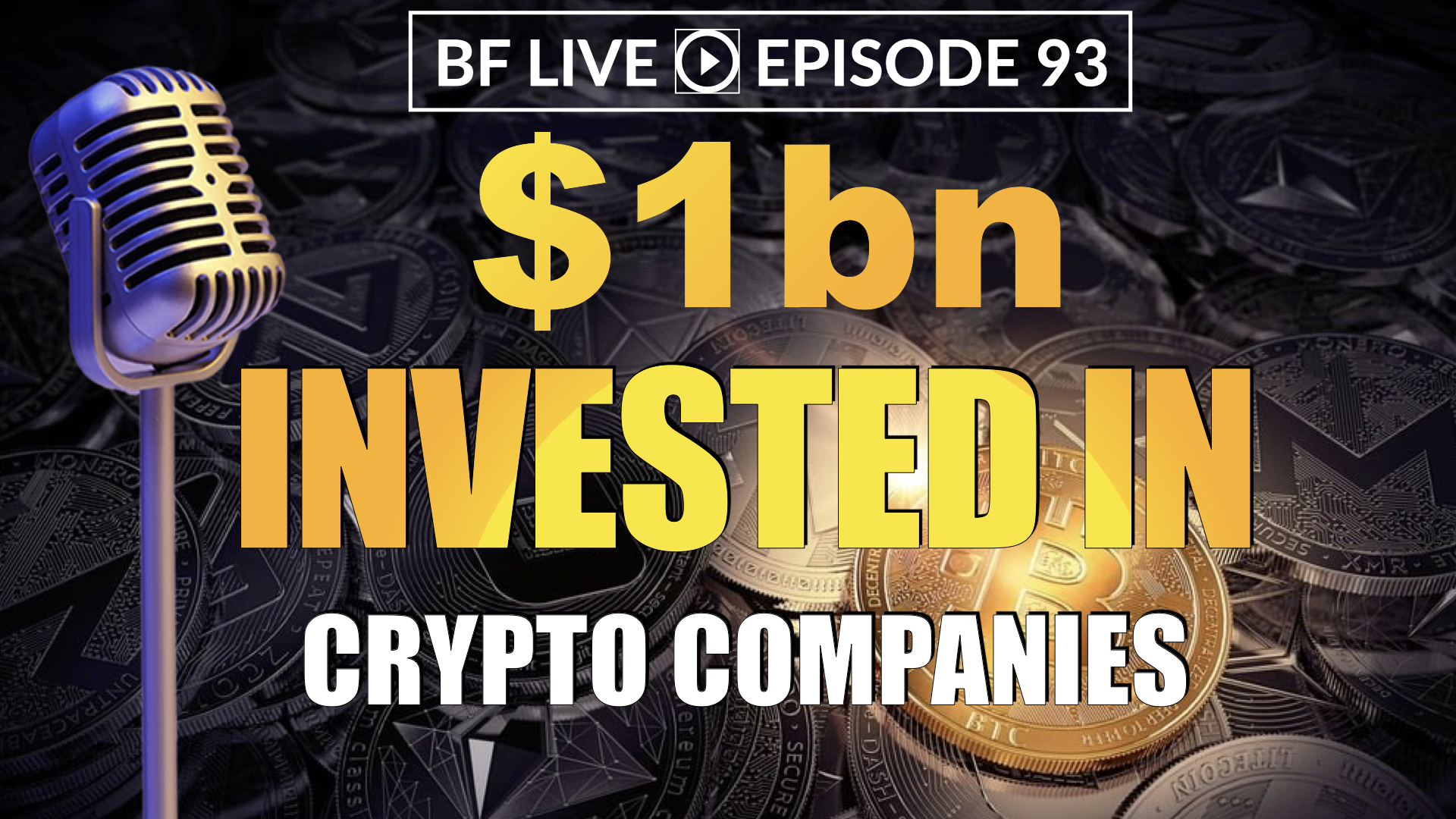 $1bn Invested in Crypto Companies – What Next?   BF LIVE Ep.93
