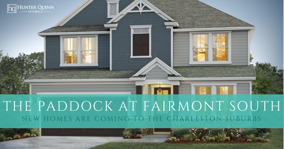 The Paddock at Fairmont South: New Homes Are Coming to the Charleston  Suburbs   Hunter Quinn Homes