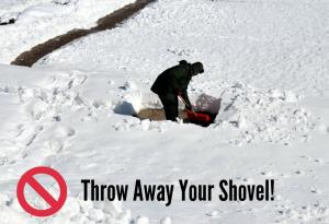 Throw away your shovel.