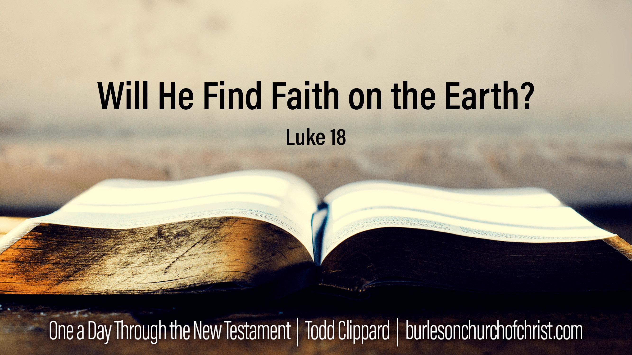 Luke 18: Will He Find Faith On The Earth?