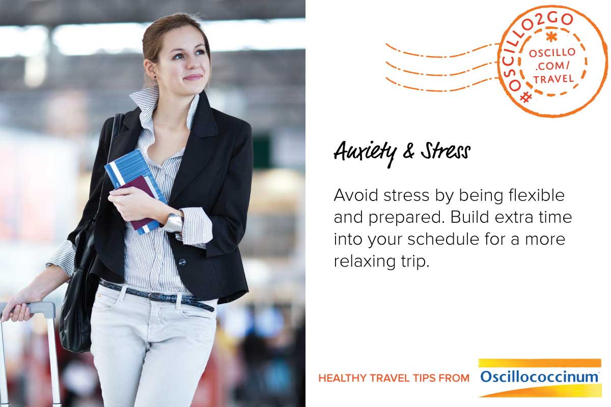 Postcard style graphic. Left half shows a woman happy to be prepared for her trip. Right half has text: Anxiety & Stress Avoid stress by being flexible and prepared. Build extra time into your schedule for a more relaxing trip. Healthy Travel Tips from Oscillococcinum. #Oscillo2Go