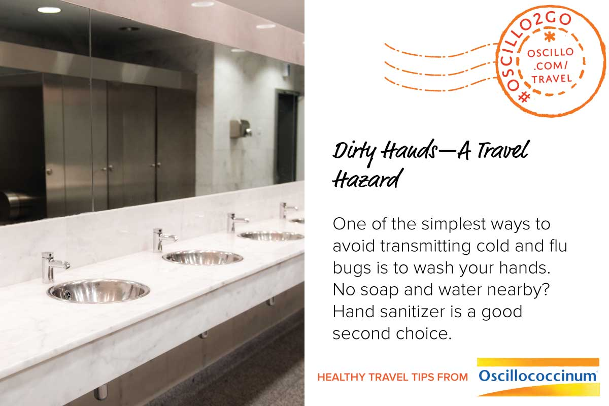 Postcard style graphic. Left half shows a publis restroom. Right half has text: Dirty Hands - A Travel Hazard One of the simplest ways to avoid transmitting cold and flu bugs is to wash your hands. No soap and water nearby? Hand sanitizer is a good second choice. Healthy Travel Tips from Oscillococcinum. #Oscillo2Go