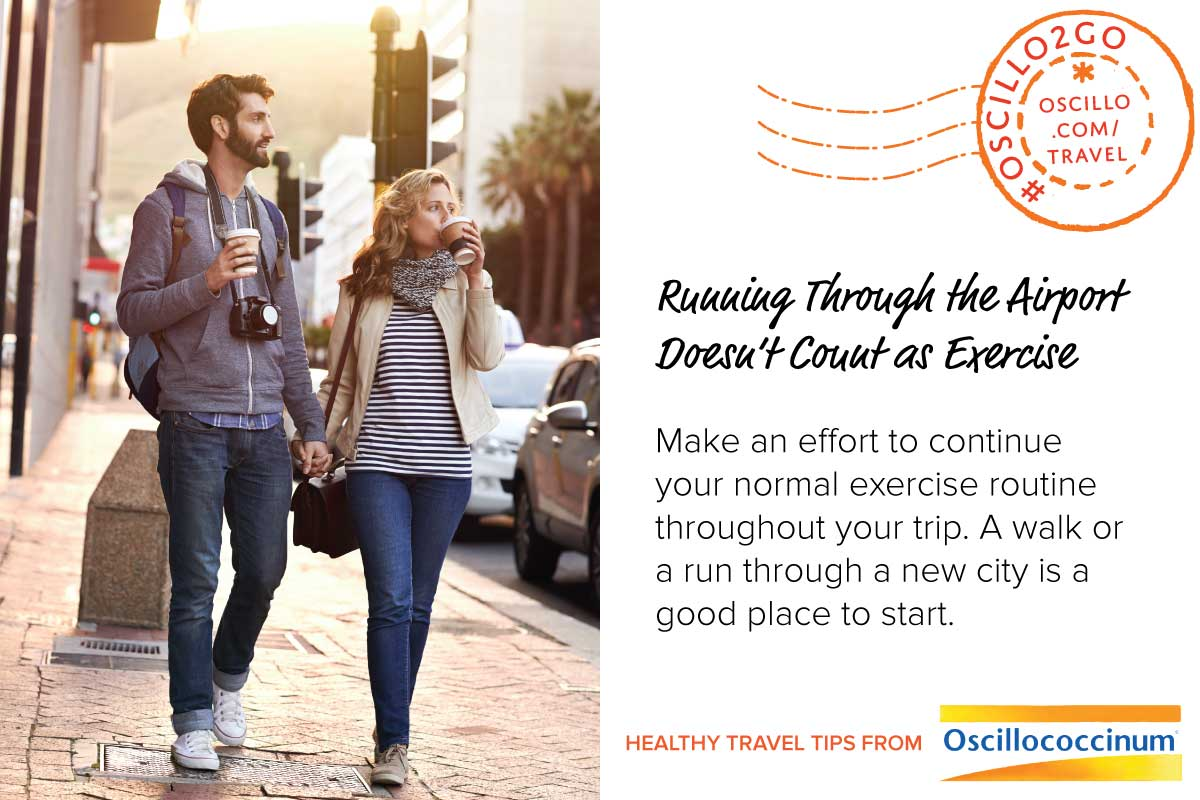 Postcard style graphic. Left half shows a couple exploring a city by foot. Right half has text: Running Through the Airport Doesn't Count as Exercise Make an effort to continue your normal exercise routine throughout your trip. A walk or a run through a new city is a good place to start. Healthy Travel Tips from Oscillococcinum. #Oscillo2Go