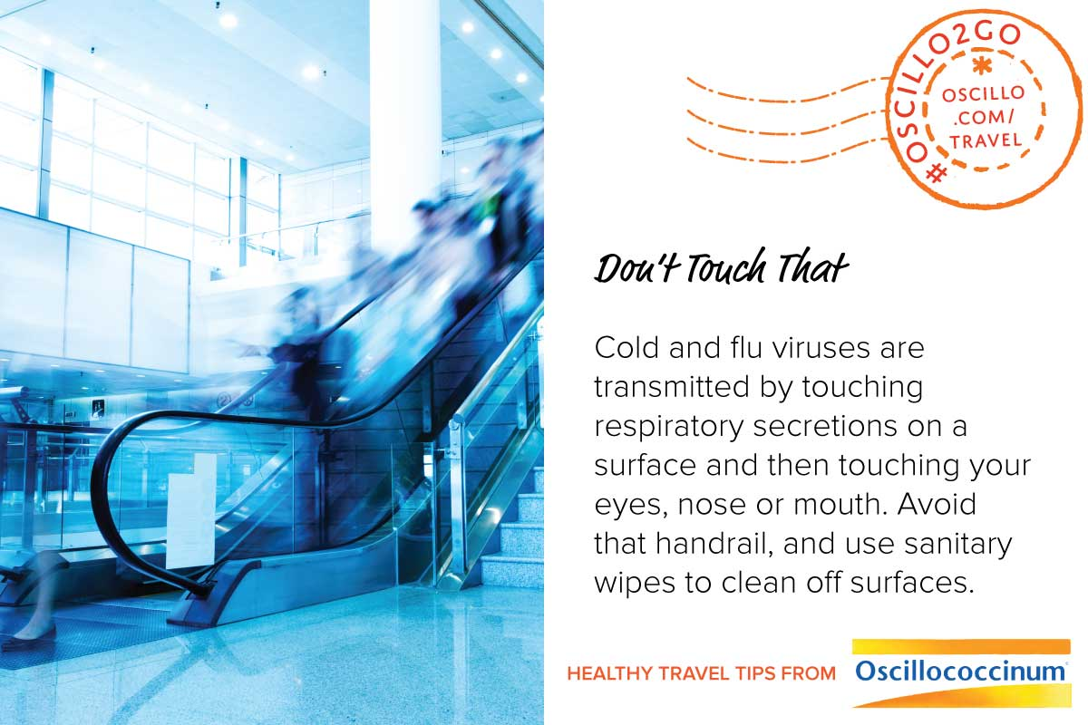 Postcard style graphic. Left half shows a busy escalator. Right half has text: Don't Touch That Cold and flu viruses are transmitted by touching respiratory secretions on a surface and then touching your eyes, nose or mouth. Avoid that handrail, and use antibacterial wipes to clean off tray tables, arm rests and seat belt buckles. Healthy Travel Tips from Oscillococcinum. #Oscillo2Go