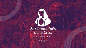 Todo lo que debes saber sobre el Reconocimiento Sor Juana Inés de la Cruz a las académicas