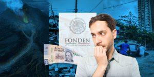 Esta es la importancia del Fondo de Desastres Naturales (Fonden) y quién tomará su lugar si desaparece