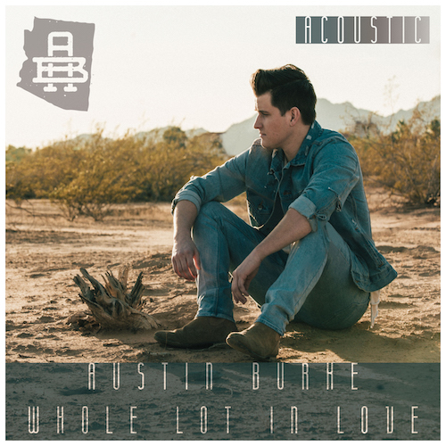 Austin Burke Releases Acoustic Version of Hit Single
