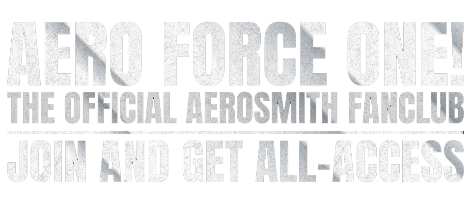 Aero Force One! The Official Aerosmith Fanclub. Join And Get All-Access.