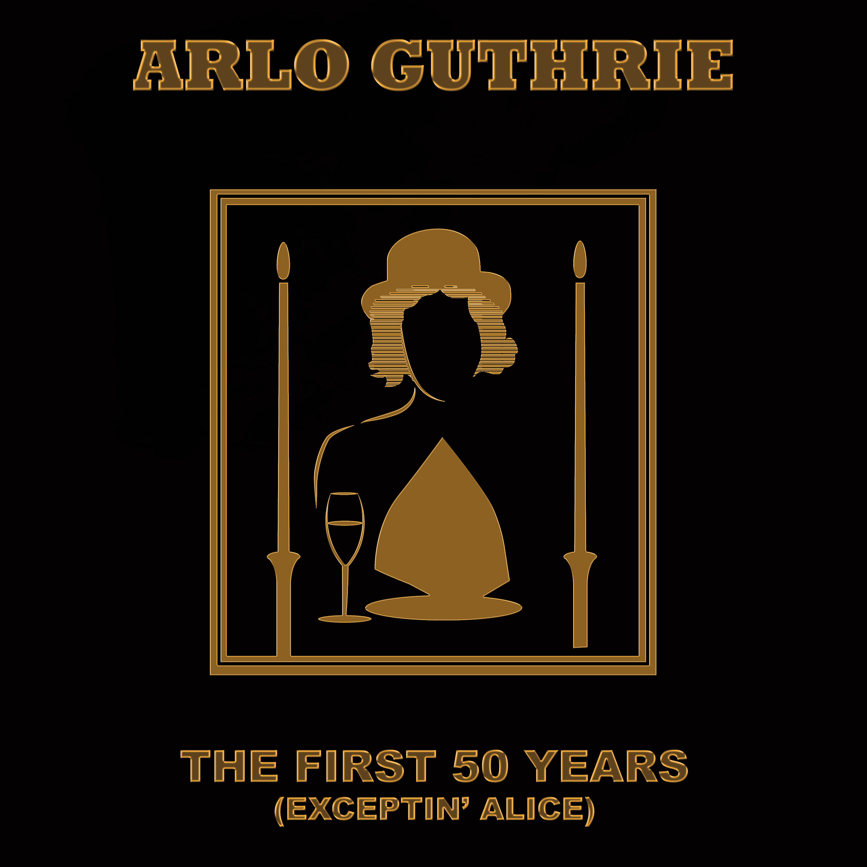 Arlo Guthrie - First 50 years (Exceptin' Alice)