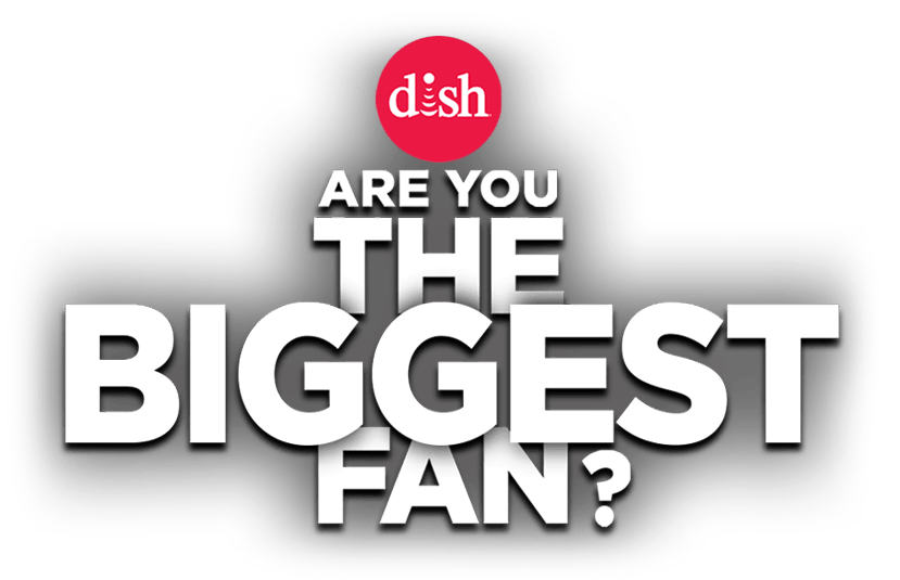 Dish - Are you the biggest fan?