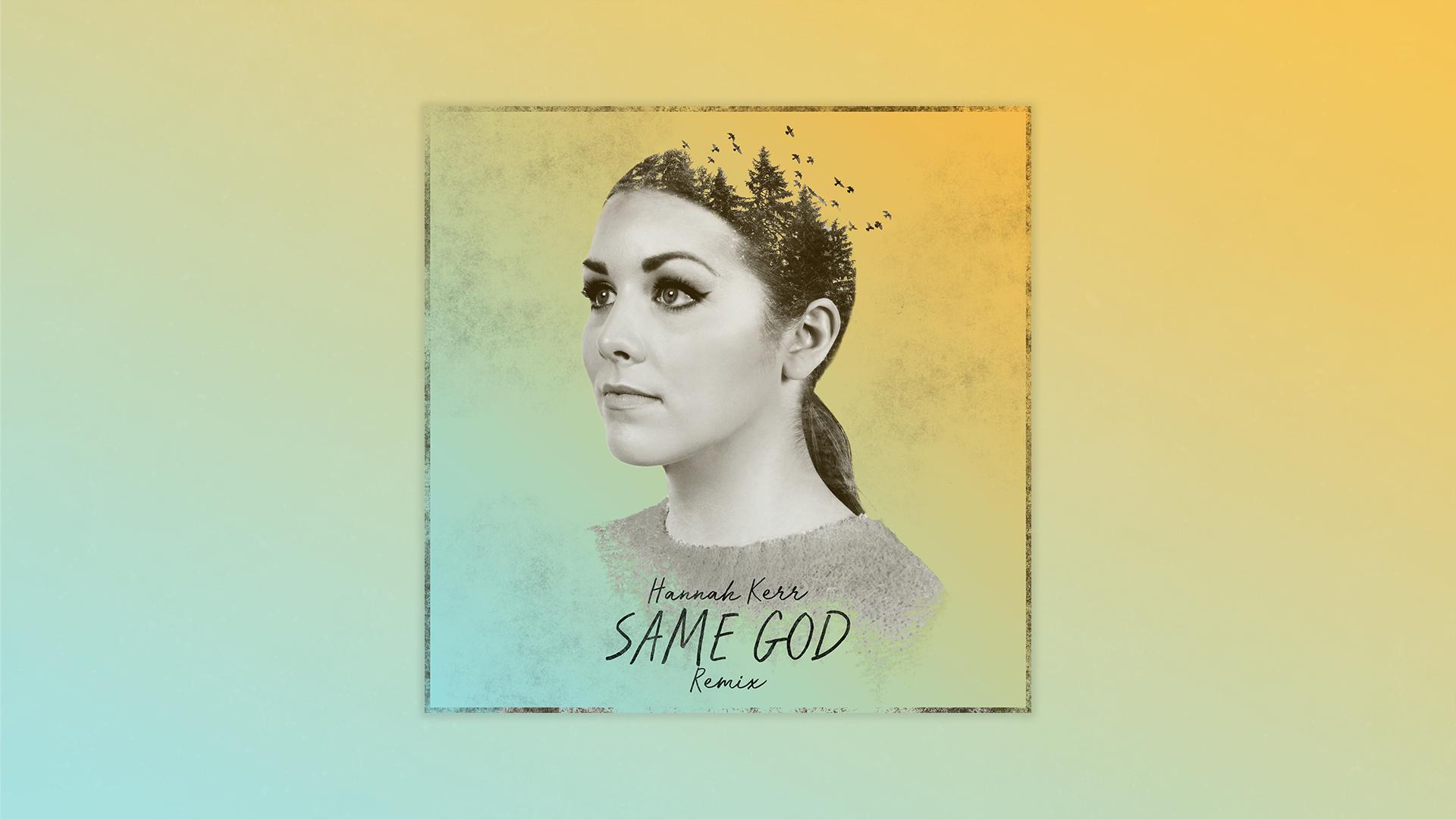 Hannah Kerr New Remix | Same God (Remix)