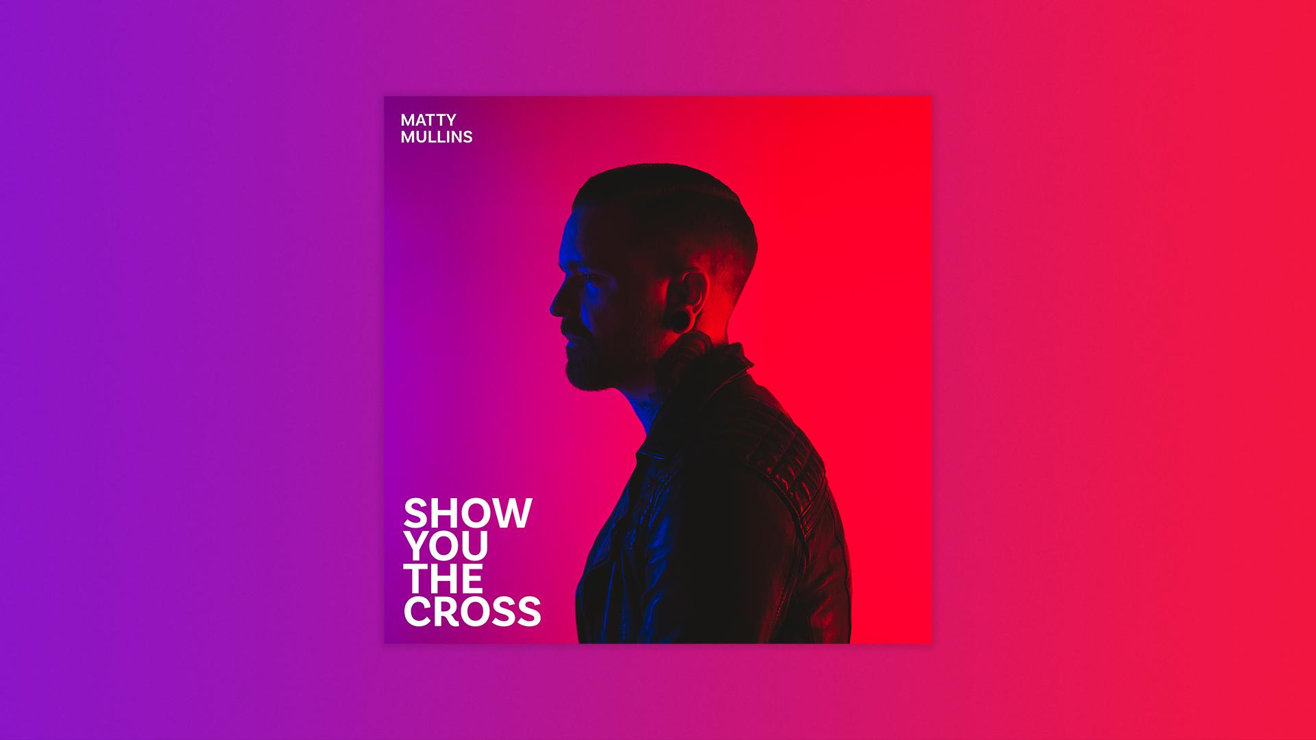 Matty Mullins New Single | Show You The Cross