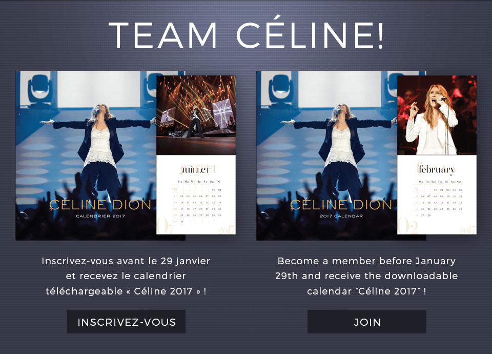 Team Céline! - Devenez membre de Team Céline aujourd'hui et téléchargez le calendrier exclusif Céline 2017! Inscrivez-vous / Become a Team Céline member today and get the exclusive downloadable calendar 'Céline 2017'! Join