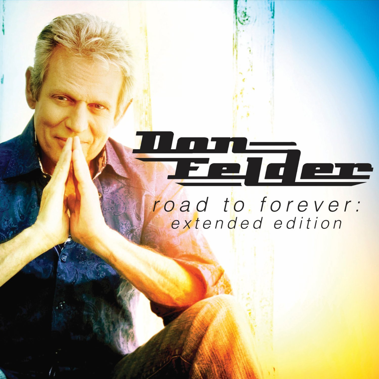 Don Felder - Road To Forever Extended Edition