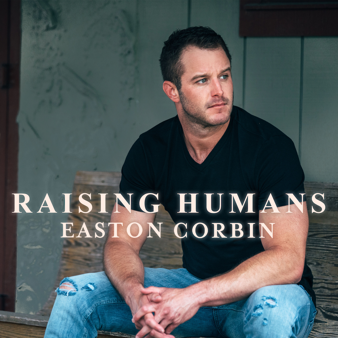 "EASTON CORBIN RELEASES ""RAISING HUMANS"""