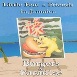 Burgers In Paradise -Little Feat and Friends