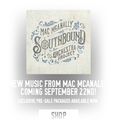 New Music from Mac McAnally coming September 22nd! Exclusive pre-sale packages available now