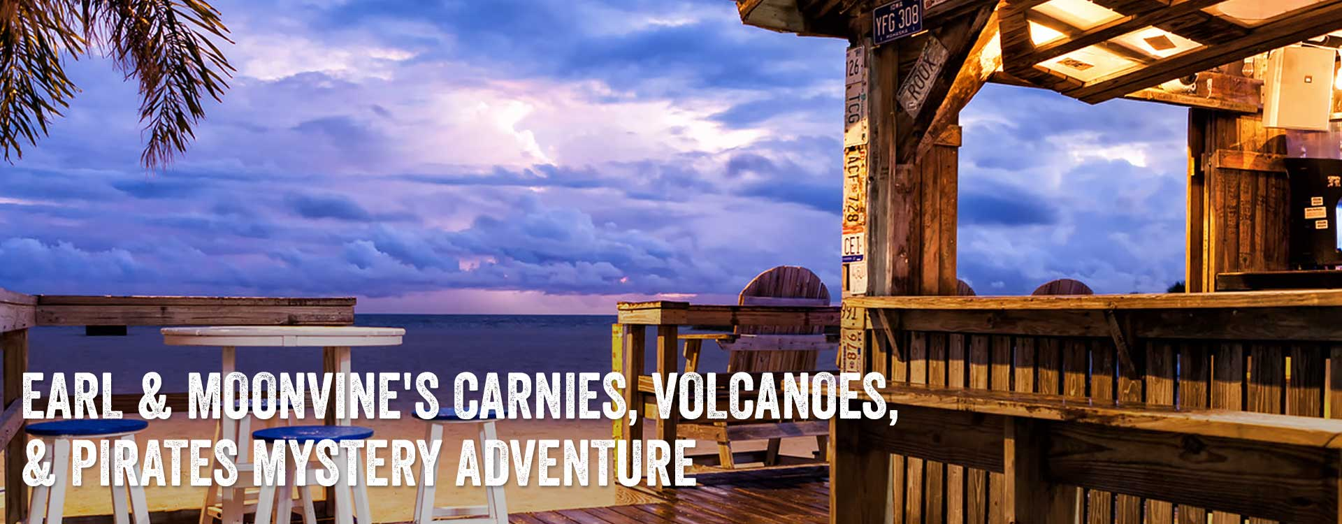 EARL & MOONVINE'S CARNIES, VOLCANOES, & PIRATES MYSTERY ADVENTURE