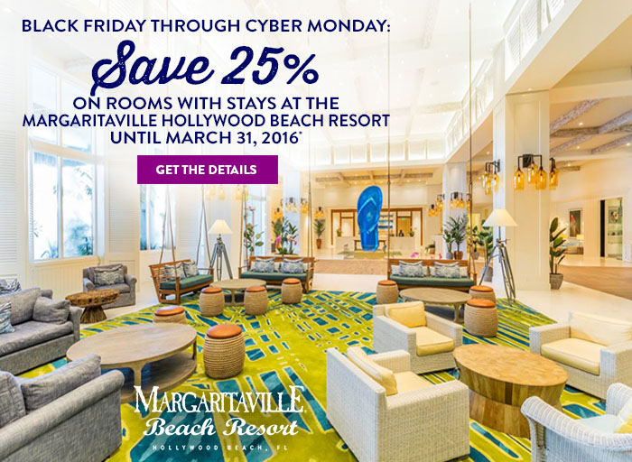 Black Friday to Cyber Monday - save 25% on rooms booked at the Margaritaville Hollywood Beach Hotel until March 31, 2016