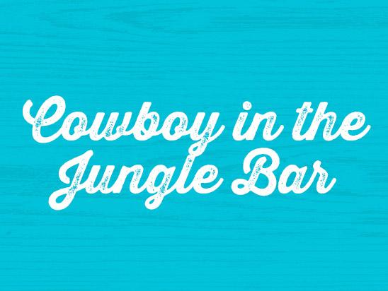 COWBOY IN THE JUNGLE BAR