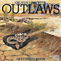 Greatest Hits of The Outlaws... High Tides Forever