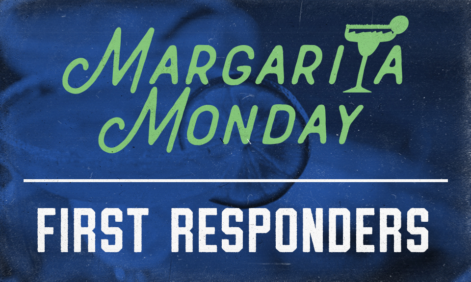 Margarita & First Responders Monday