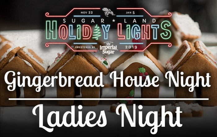 Sugar Land Holiday Lights - Gingerbread House Night / Ladies Night