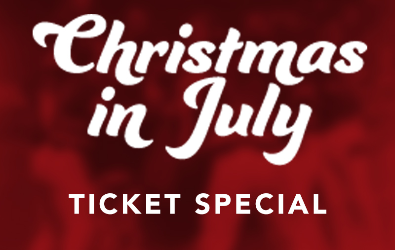 Christmas in July Ticket Special