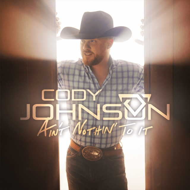 CODY JOHNSON'S AIN'T NOTHIN' TO IT  MAKES #1 DEBUT ON BILLBOARD'S DIGITAL ALL-GENRE  ALBUM SALES AND COUNTRY ALBUMS CHARTS