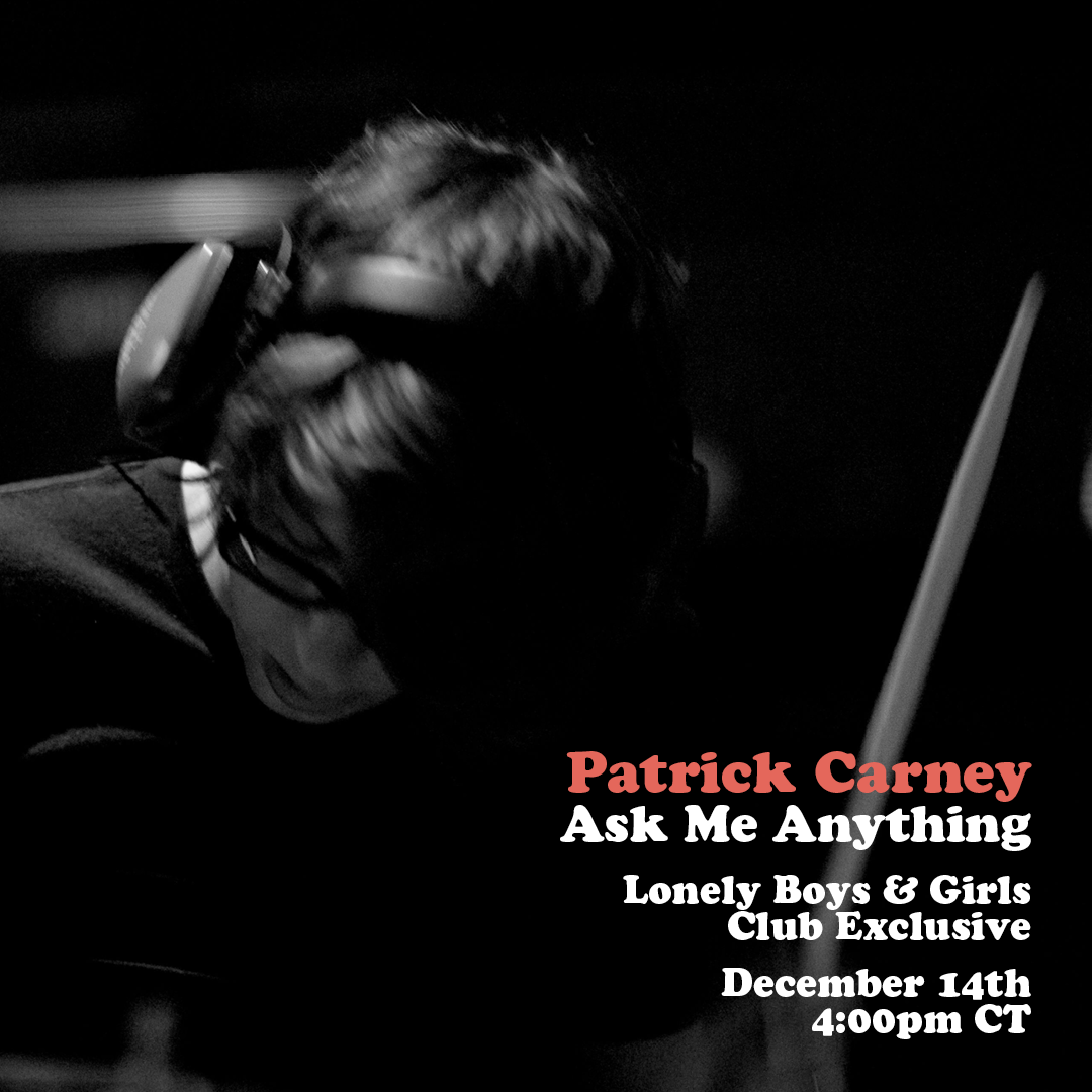 Ask Me Anything - Patrick Carney - Lonely Boys & Girls Exclusive