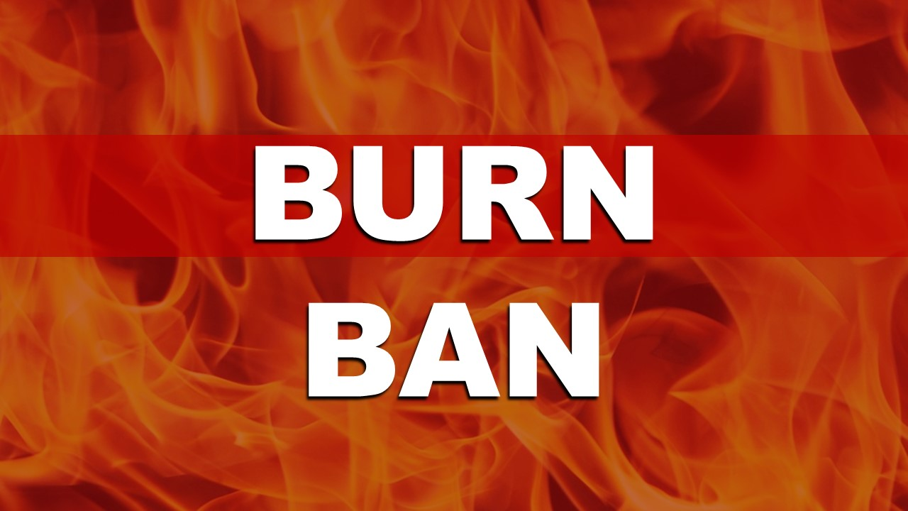 Local Burn Ban List Grows as Dry Conditions Continue Throughout the Area