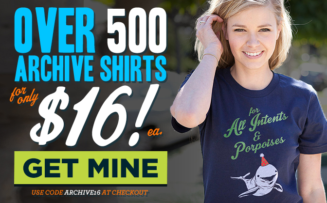 Over 500 Archive Shirts for only $16 each, get yours now!