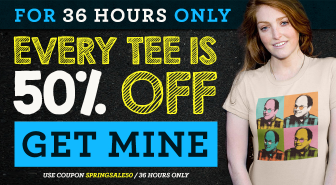 For 36 hours only every tee is 50% off. Get yours now! Use coupon code SPRINGSALE50