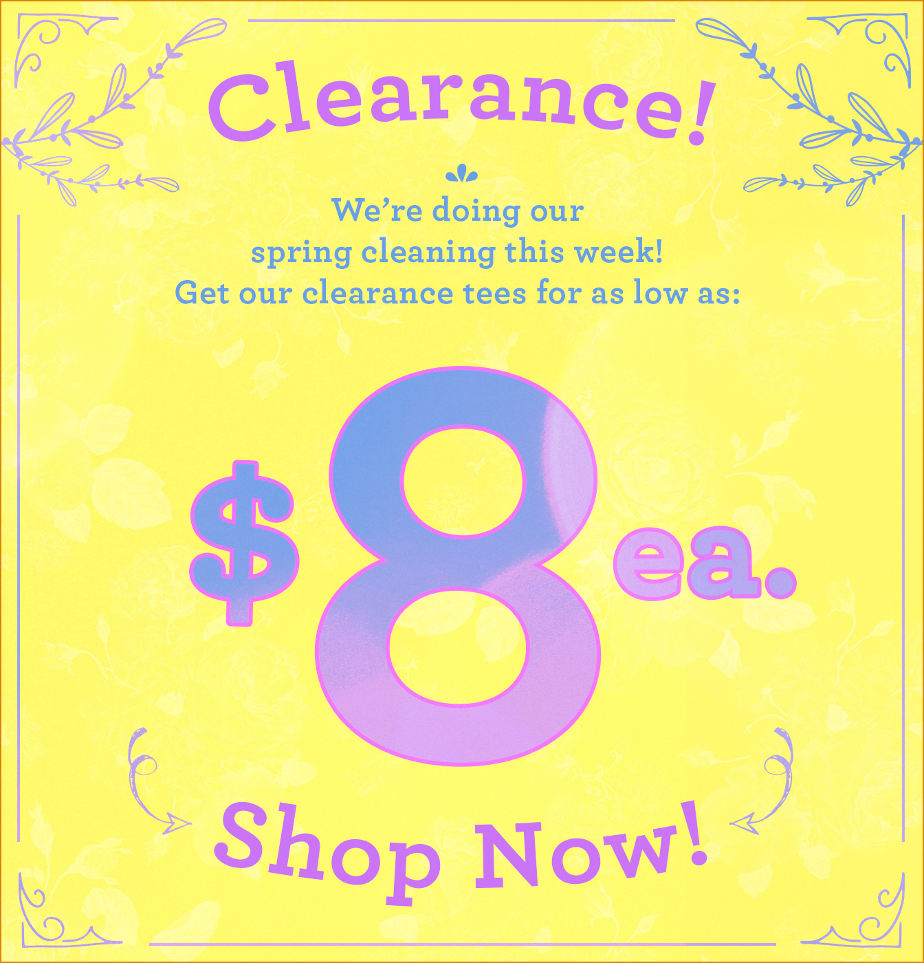 Spring Cleaning! Come take any clearance tee for only $8 each!