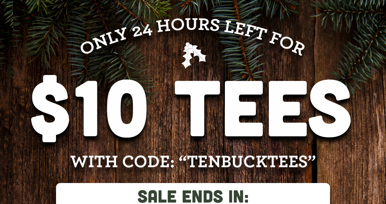 $10 Tees just 24 Hours Left!