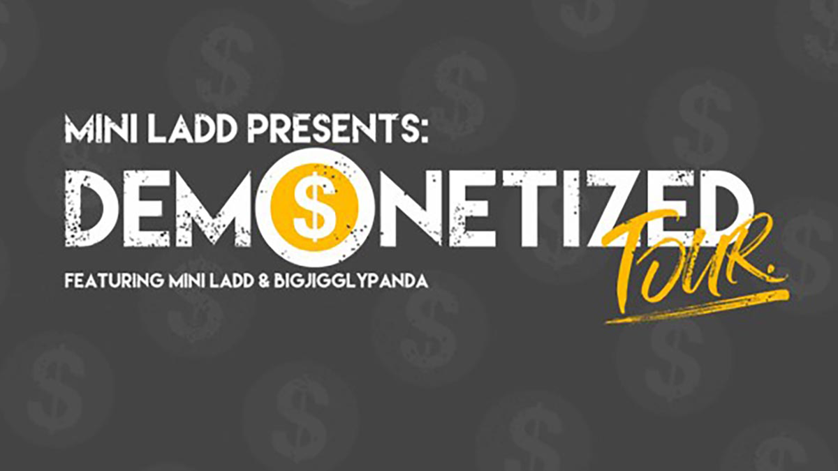 Mini Ladd Presents: Demonetized Tour Feat. Mini Ladd & BigJigglyPanda