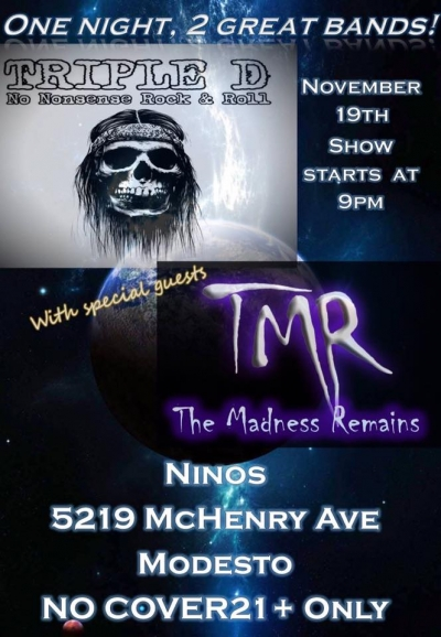 Tag Team Action with Triple D and The Madness Remains.  A special event at Nino's in Modesto, November 19th 9pm till 2am!