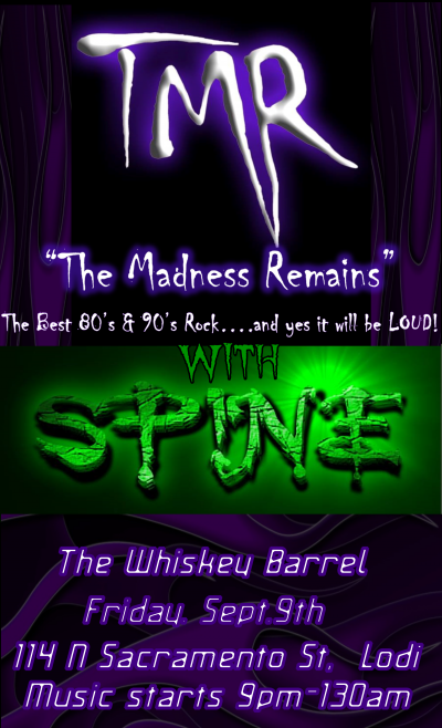 Spine opens up the show from 9pm-1015pm and then...THE MADNESS unleashes the mayhem from 10:45pm till ??