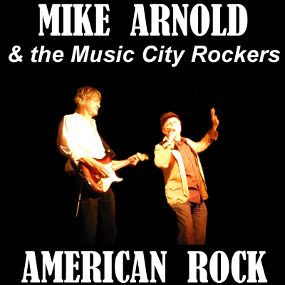 Mike Arnold & the Music City Rockers - American Rock